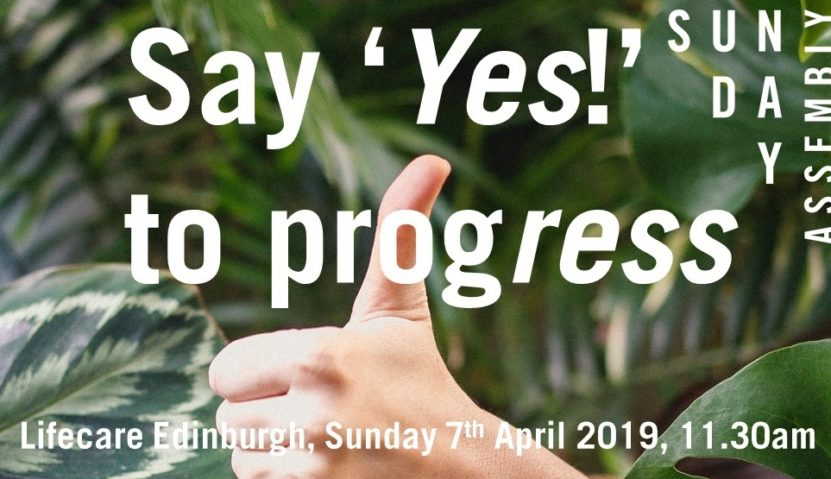 Sunday Assembly 7 April 2019: Say 'Yes!' to progress