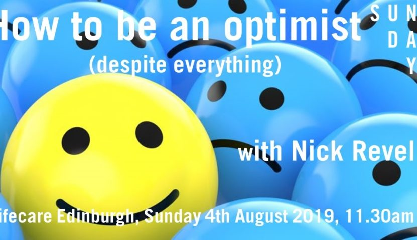 Sunday Assembly 4 August 2019: How to be an optimist (despite everything)