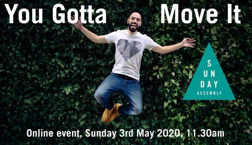 Sunday Assembly ONLINE: You Gotta Move, Sunday 3 May 2020