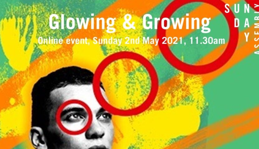 Sunday Assembly 2 May 2021: Glowing and Growing
