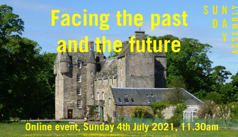 Sunday Assembly 4th July 2021: Facing the past and the future